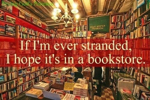 Bookstore quote If I'm ever stranded, I hope it's in a bookstore.