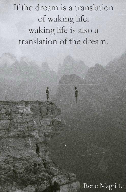 Translation quote If the dream is a translation of waking life, waking life is also a translation
