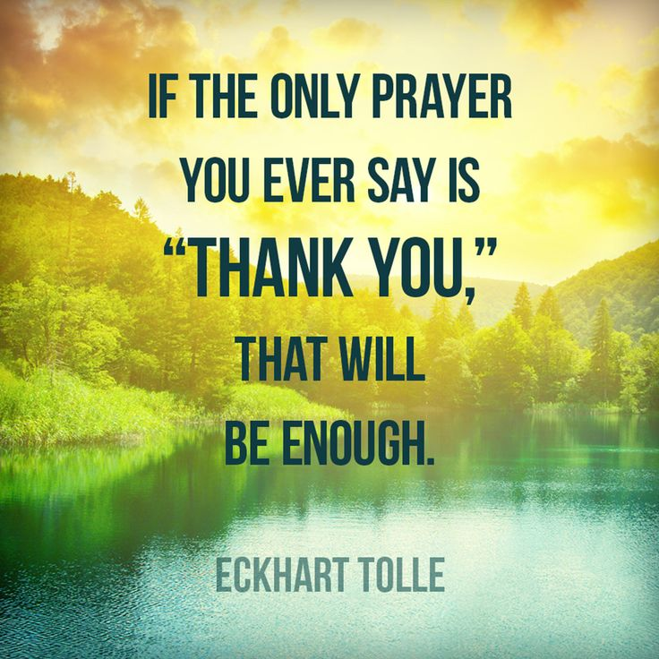 "Thankfulness quote If the only prayer you ever say is ""thank you"", that will be enough."
