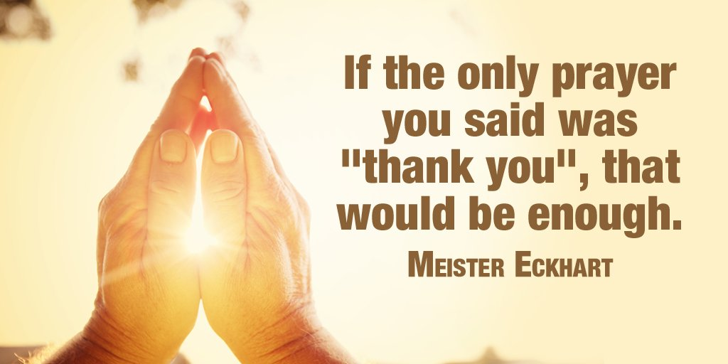 "Good enough quote If the only prayer you said was ""Thank you"", that would be enough."