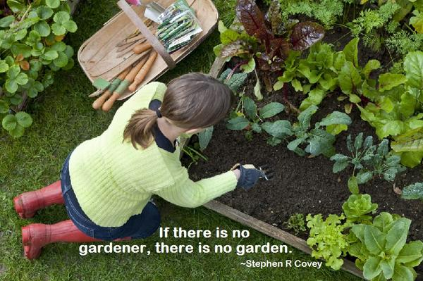 Gardens quote If there is no gardener, there is no garden.