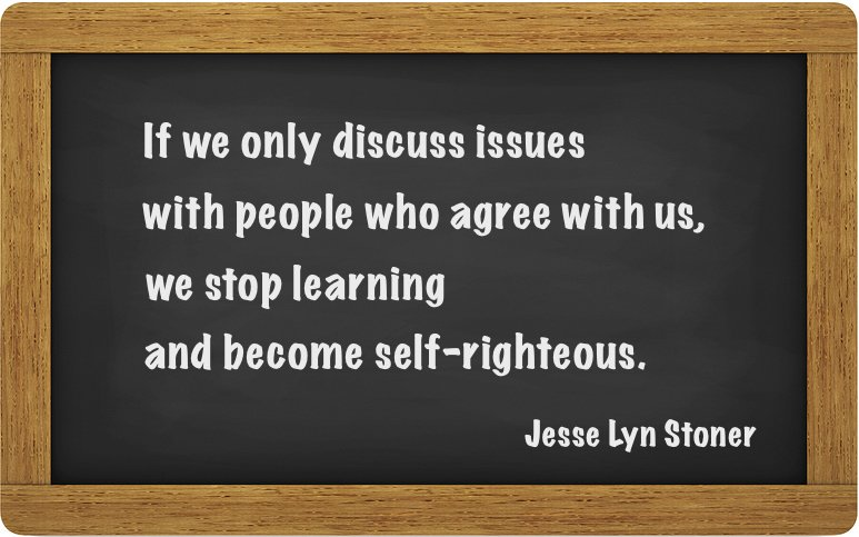 Issues quote If we only discuss issues with people who agree with us, we stop learning and be