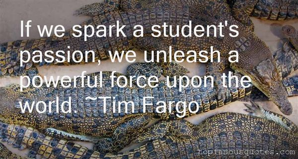 Picture quote by Tim Fargo about passion