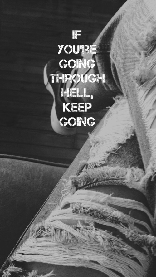 Hell quote If you are going through hell, keep going.