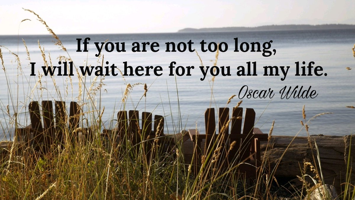 Loving life quote If you are not too long, I will wait here for you all my life.