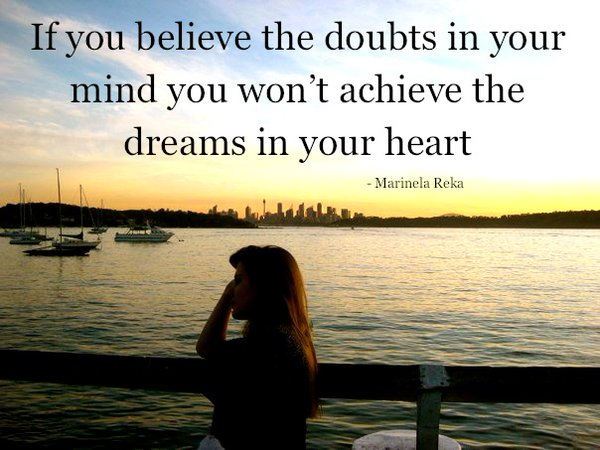 Believe in your dreams quote If you believe the doubts in your mind you won't achieve the dreams in your hear