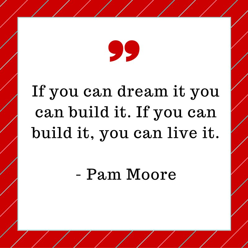 Build quote If you can dream it you can build it. If you can build it, you can live it.