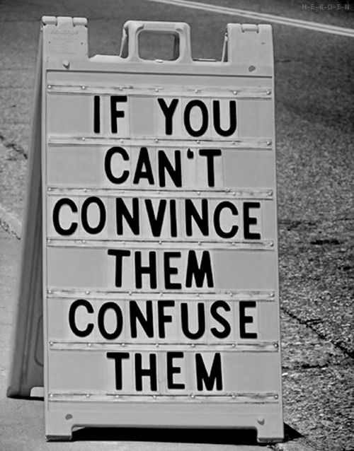Confusion quote If you can't convince them, confuse them.