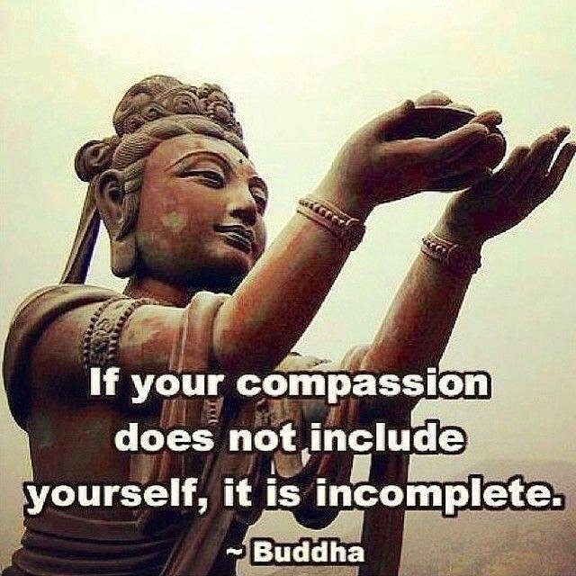 Compassion quote If you compassion does not include yourself, it is incomplete.