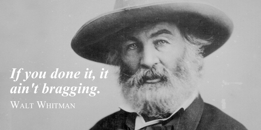 Walt Whitman quote If you done it, it aint bragging.