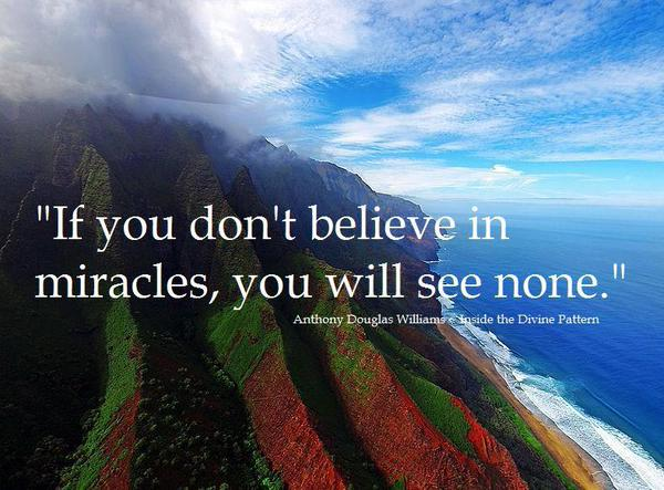 If you don't believe in miracles, you will see none. -