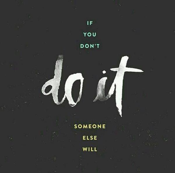If you dont do it someone else will.