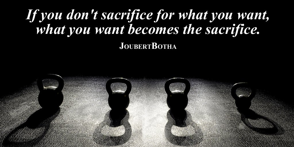 Desires quote If you don't sacrifice for what you want, what you want becomes the sacrifice.