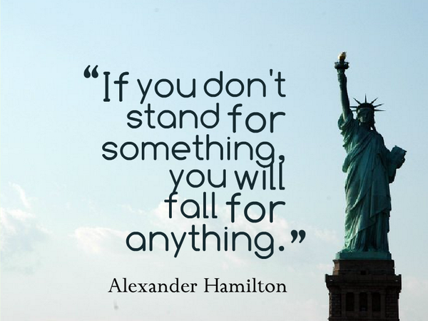 Alexander Hamilton quote If you don't stand for something, you will fall for anything.
