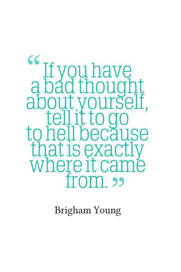 Thinking quote If you have a bad thought about yourself, tell it to go to hell because that is