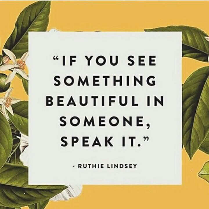 Telling quote If you see something beautiful in someone, speak it.