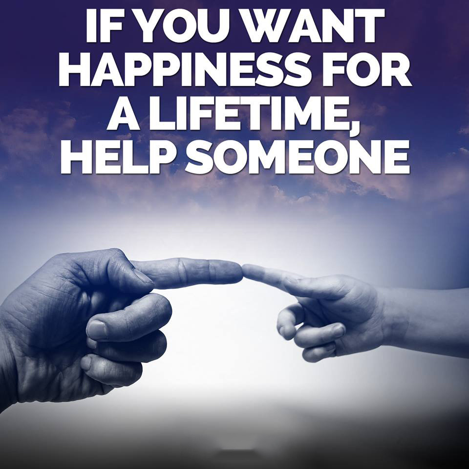 Lifetimes quote If you want happiness for a lifetime, help someone.