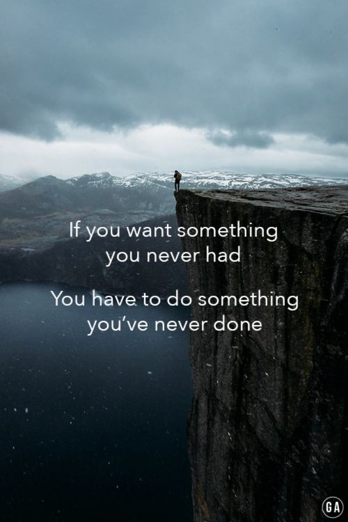 Being done quote If you want something you never had, you have to do something you've never done.