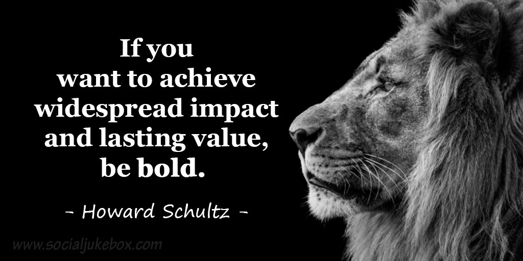 Lasting quote If you want to achieve widespread impact and lasting value, be bold.