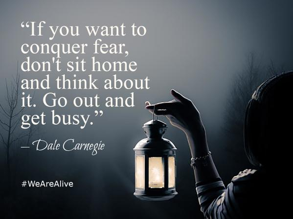 Conquer quote If you want to conquer fear, don't sit home and think about it. Go out and get b