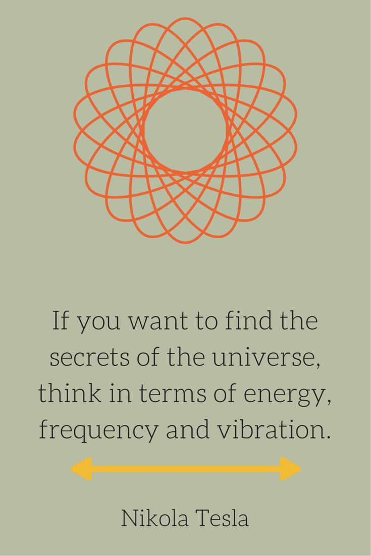 Frequencies quote If you want to find the secrets of the universe, think in terms of energy, frequ