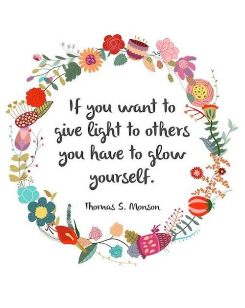 Light up quote If you want to give light to others you habe to glow yourself.