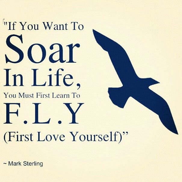 Flying quote If you want to soar in life, you must first learnt to First Love Yourself.
