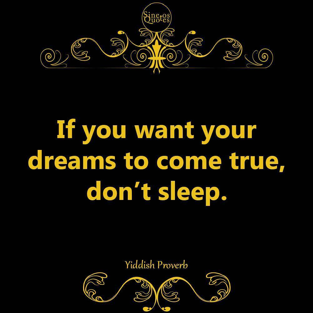 Dreams do come true quote If you want your dreams to come true, don't sleep.