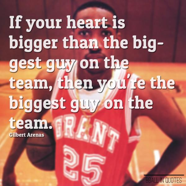 Guy quote If your heart is bigger than the big-gest guy on the team, then you're the bigge