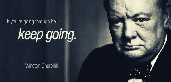 Hell quote If you're going through hell, keep going.
