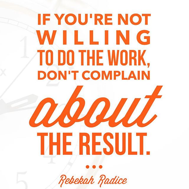 Social work quote If you're not willing to do the work, don't complain about the result.