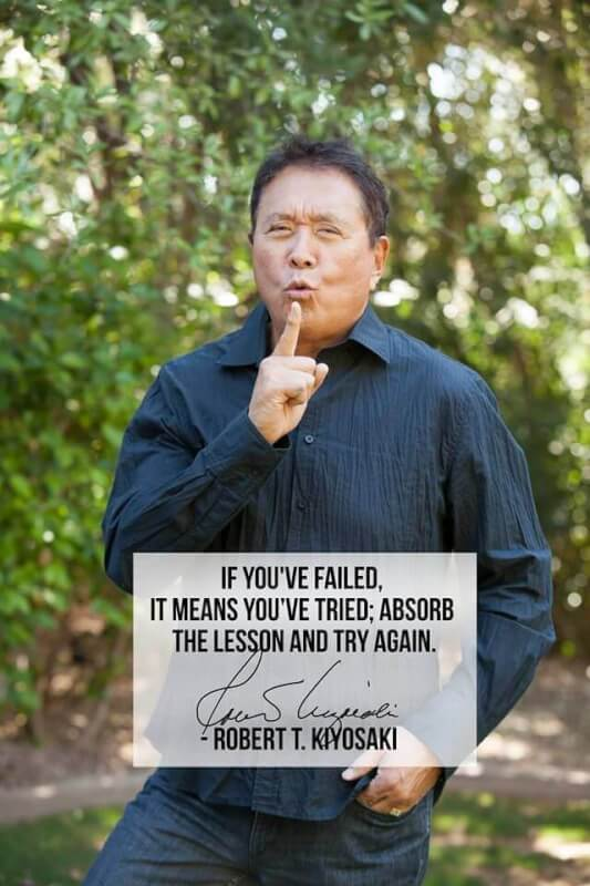 Robert Kiyosaki quote If you've failed, it means you've tried; Absorb the lesson and try again.