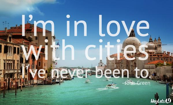 Vacations quote I'm in love with cities I've never been to.