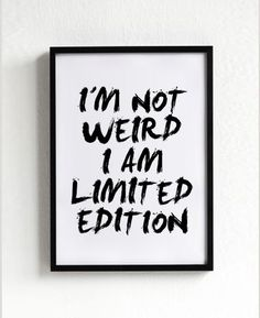 Weird quote I'm not weird, I'm limited edition.