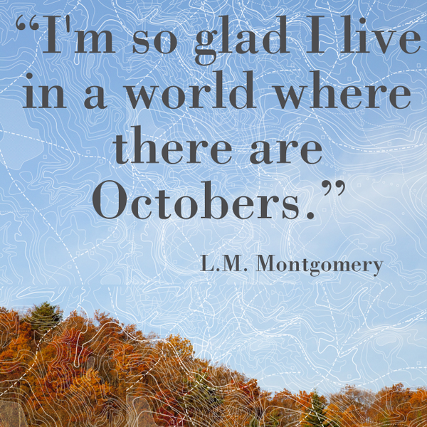 Gladness quote Im so glad I live in a world where there are Octobers.