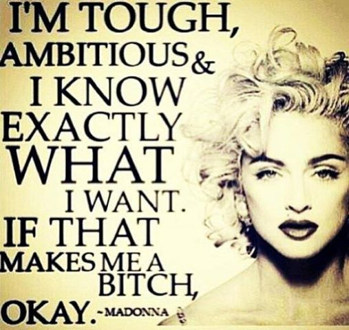 Not okay quote I'm tough, ambitious and I know exactly what I want. If that makes me a bitch, o