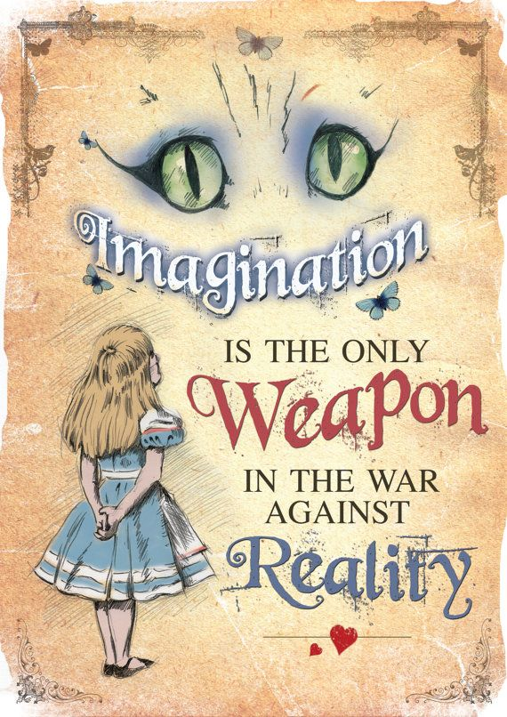 Imagination is the only weapon in the war against reality. - Source Unknown