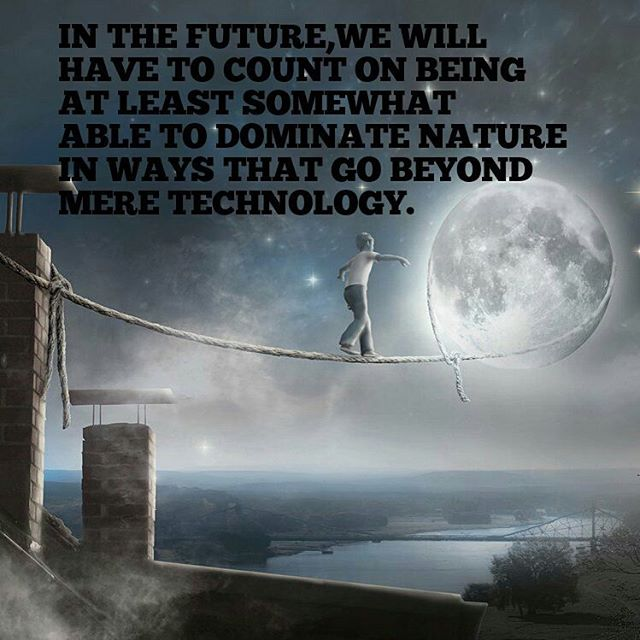 Technology quote In the future, we will have to count on being at least somewhat able to dominate