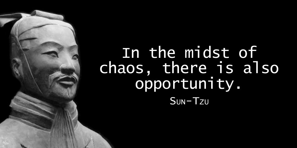Window of opportunity quote In the midst of chaos, there is also opportunity.