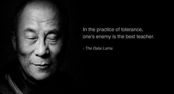 Teacher quote In the practice of tolerance, one's enemy is the best teacher
