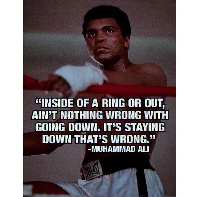 Rings quote Inside of a ring or out, ain't nothing wrong with going down. It's staying down