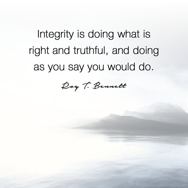 Intention quote Integrity is doing what is right and truthful, and doing as you say you would do