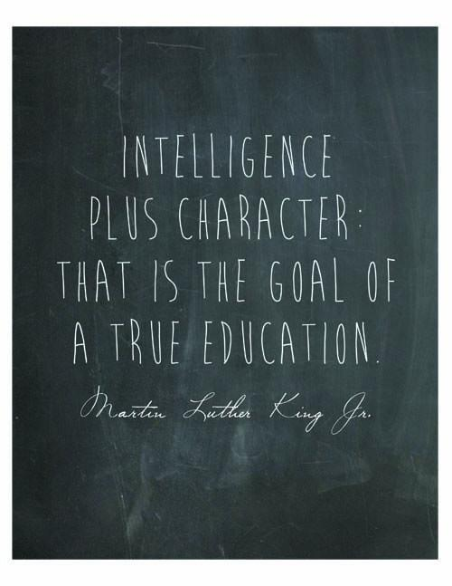 Intelligence plus character, that is the goal of a true education. - Martin Luther King, Jr.