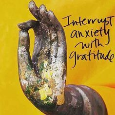 Expressing gratitude quote Interrupt anxiety with gratitude.