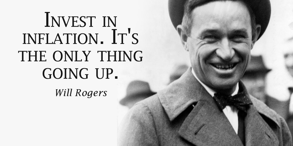 Invest in inflation. Its the only thing going up. - Will Rogers