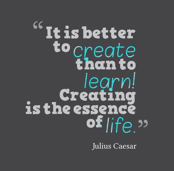 Creation science quote It is better to create than to learn! Creating is the essence of life.