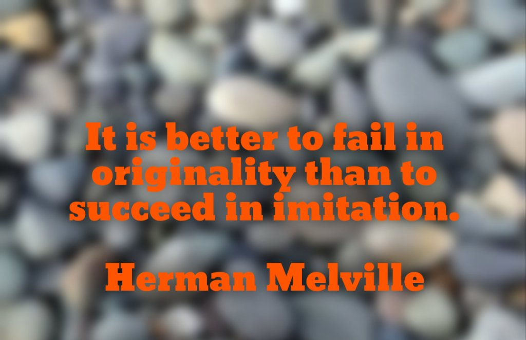 Originally quote It is better to fail in originality than to succeed in imitation.