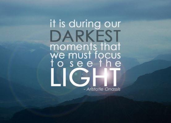 Light quote It is during our darkest moments that we must focus to see the light.