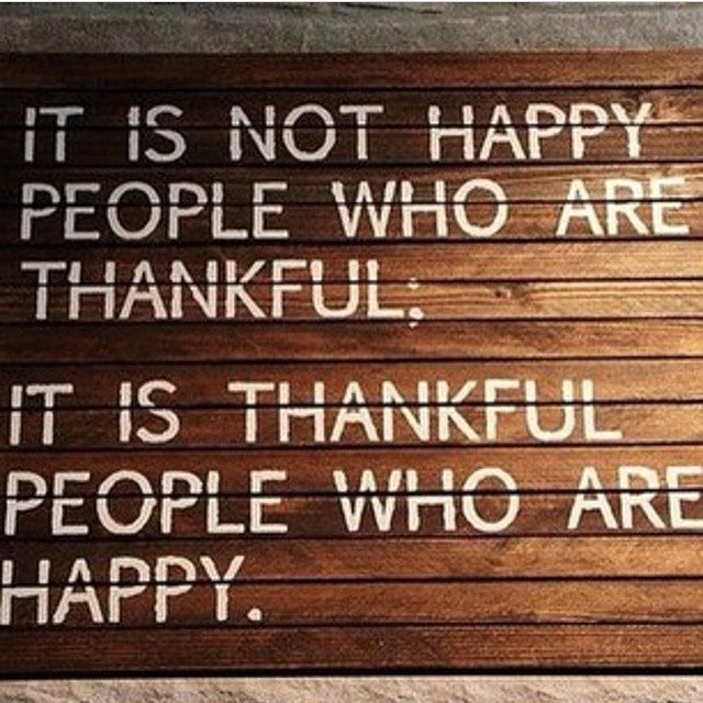 Thank you quote It is not happy people who are thankful. It is thankful people who are happy.