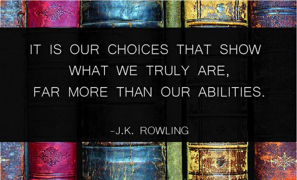 It is our choices that show what we truly are, for more than our abilities. - J. K. Rowling